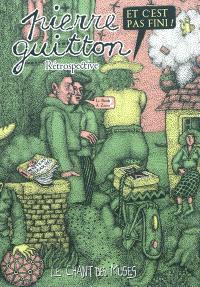 Et c'est pas fini ! : rétrospective Pierre Guitton