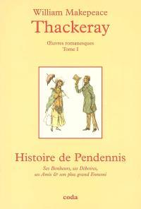 Oeuvres romanesques complètes. Volume 1, Histoire de Pendennis : ses bonheurs, ses déboires, ses amis et son plus grand ennemi