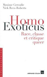 Homo exoticus : race, classe et critique queer