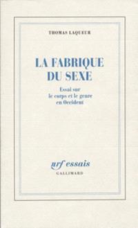 La fabrique du sexe : essai sur le corps et le genre en Occident