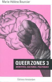 Queer zones. Volume 3, Identités, cultures, politiques