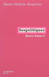 Queer zones. Volume 2, Sexpolitiques