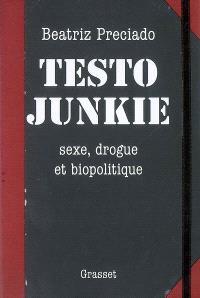 Testo junkie : sexe, drogue et biopolitique