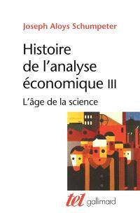 Histoire de l'analyse économique. Volume 3, L'âge de la science : de 1870 à J. M. Keynes