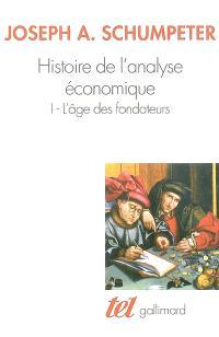 Histoire de l'analyse économique. Volume 1, L'âge des fondateurs : des origines à 1790