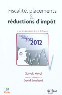 Fiscalité, placements & réductions d'impôt 2012 : à jour des dispositions de la loi de finances