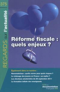 Regards sur l'actualité. n° 375, Réforme fiscale : quels enjeux ?