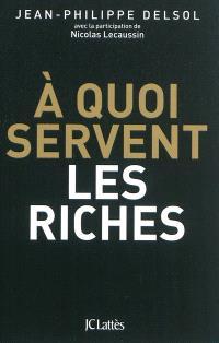 A quoi servent les riches