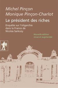 Le président des riches : enquête sur l'oligarchie dans la France de Nicolas Sarkozy