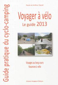 Voyager à vélo : guide pratique du cyclo-camping : le guide 2013