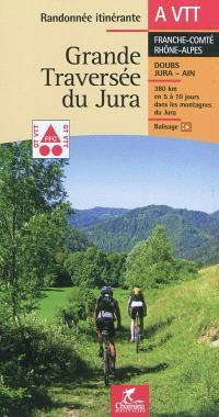 Grande traversée du Jura, : Franche-Comté Rhône-Alpes : Doubs, Jura, Ain, 380 km en 5 à 10 jours dans le massif du Jura