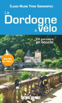 La Dordogne à vélo : 24 parcours en boucle