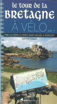 Le tour de la Bretagne à vélo. Volume 1, Par la côte, du Mont-Saint-Michel à Roscoff