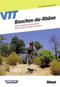 VTT, Bouches-du-Rhône : Etoile, Garlaban, Sainte-Baume, Sainte-Victoire, Alpilles, Camargue...