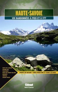 Haute-Savoie : 120 randonnées à pied et à VTT : pays du Léman, Chablais, Faucigny, pays du Mont-Blanc, Bornes, Aravis, avant-pays