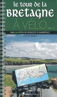 Le tour de la Bretagne à vélo. Volume 2, Par la côte, de Roscoff à Quimperlé