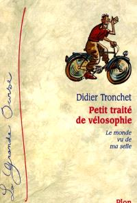 Petit traité de vélosophie : le monde vu de ma selle