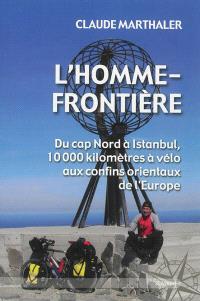 L'homme-frontière : du cap Nord à Istanbul, 10.000 kilomètres à vélo aux confins orientaux de l'Europe