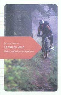 Le tao du vélo : petites méditations cyclopédiques
