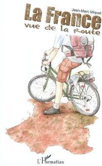 La France vue de la route : le tour de France à vélo, le long des côtes et des frontières