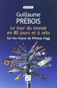 Le tour du monde en 80 jours et à vélo : récit : sur les traces de Philéas Fogg