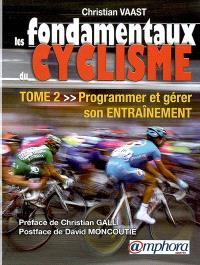 Les fondamentaux du cyclisme. Volume 2, Programmer et gérer son entraînement