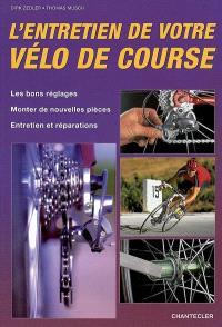 L'entretien de votre vélo de course : les bons réglages, monter de nouvelles pièces, entretien et réparations