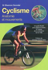 Cyclisme : anatomie et mouvements : un guide illustré pour gagner en force, en vitesse et en endurance sur un vélo