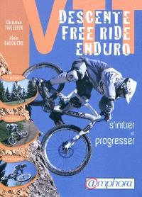 VTT : descente, free-ride, enduro : s'initier et progresser