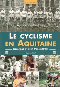 Le cyclisme en Aquitaine : champions d'hier et d'aujourd'hui