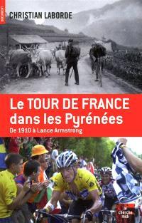 Le Tour de France dans les Pyrénées : de 1910 à Lance Armstrong