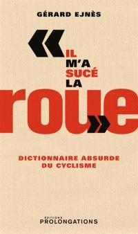 Il m'a sucé la roue : dictionnaire absurde du cyclisme