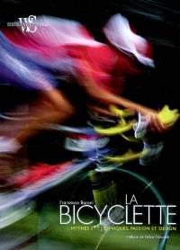 La bicyclette : mythes et techniques, passion et design