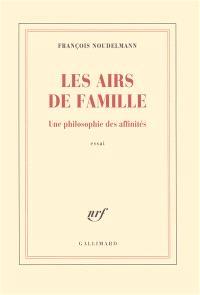 Les airs de famille : une philosophie des affinités : essai