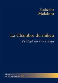 La chambre du milieu : de Hegel aux neurosciences