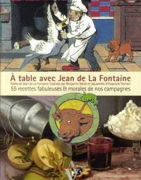 A table avec Jean de La Fontaine : 55 recettes fabuleuses et morales de nos campagnes
