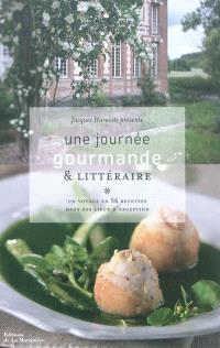 Une journée gourmande & littéraire : un voyage en 56 recettes dans des lieux d'exception