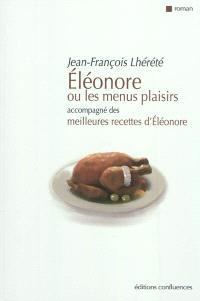 Eléonore ou Les menus plaisirs : accompagné des meilleures recettes d'Eléonore