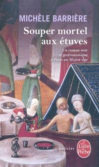 Souper mortel aux étuves : roman noir et gastronomique à Paris au Moyen Age