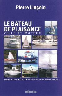 Le bateau de plaisance : voile et moteur : technologie, achat, entretien, réglementation