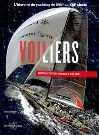 Voiliers : l'histoire du yachting du XVIIe au XXIe siècle : nouvelle édition America's Cup 2007