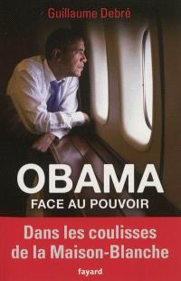 Obama face au pouvoir : dans les coulisses de la Maison-Blanche