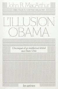 L'illusion Obama : chroniques d'un intellectuel libéral aux Etats-Unis