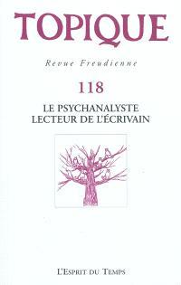 Topique. n° 118, Le psychanalyste, lecteur de l'écrivain