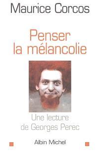 Penser la mélancolie : une lecture de Georges Perec