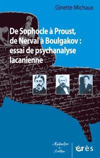 De Sophocle à Proust, de Nerval à Boulgakov : essai de psychanalyse lacanienne