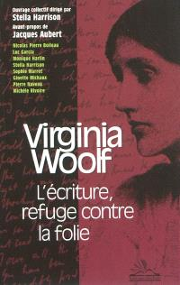 Virginia Woolf : l'écriture, refuge contre la folie