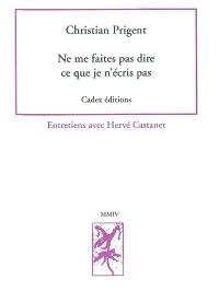 Ne me faites pas dire ce que je n'écris pas : entretiens avec Hervé Castanet