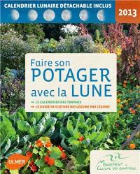 Faire son potager avec la lune 2013 : le calendrier des travaux, le guide de culture bio légume par légume