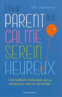 Etre un parent plus calme, serein, heureux : une méthode d'éducation qui va transformer votre vie de famille !